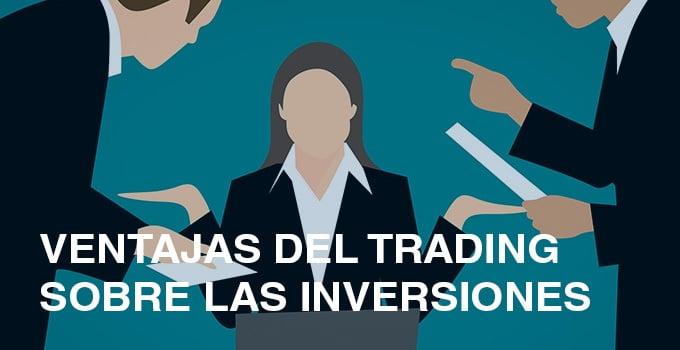 VENTAJAS TRADING SOBRE INVERSIONES